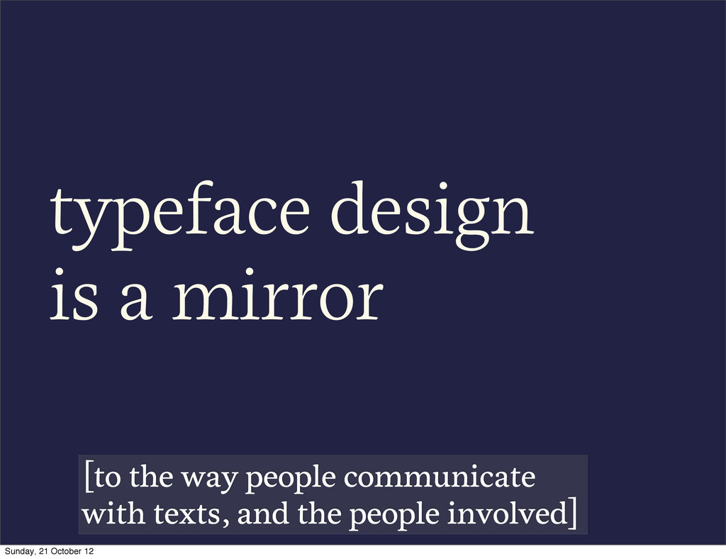 typeface design is a mirror [to the way people ...