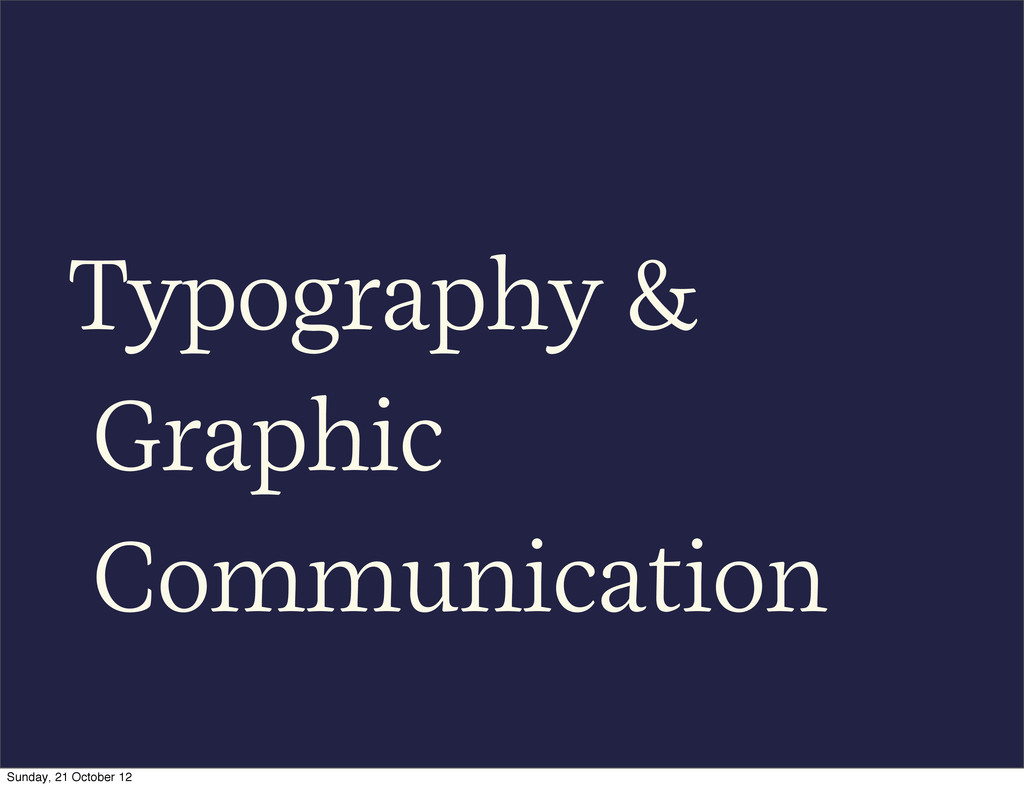 Typography & Graphic Communication Sunday, 21 O...