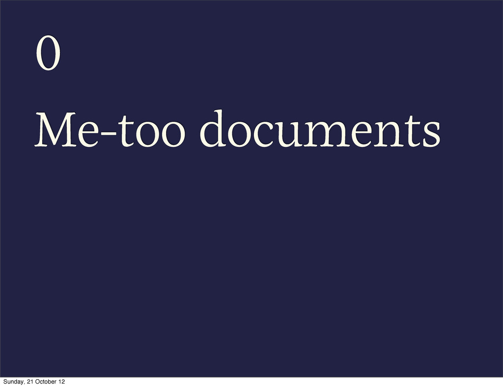 0 Me-too documents Sunday, 21 October 12