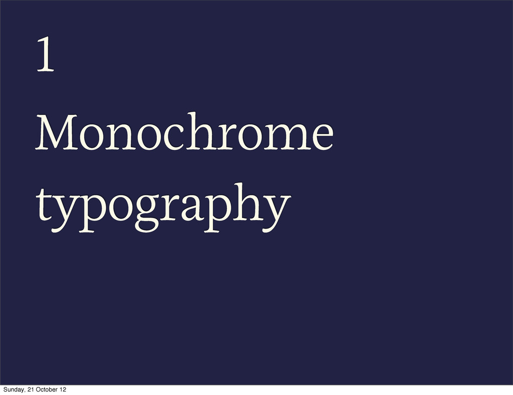 1 Monochrome typography Sunday, 21 October 12