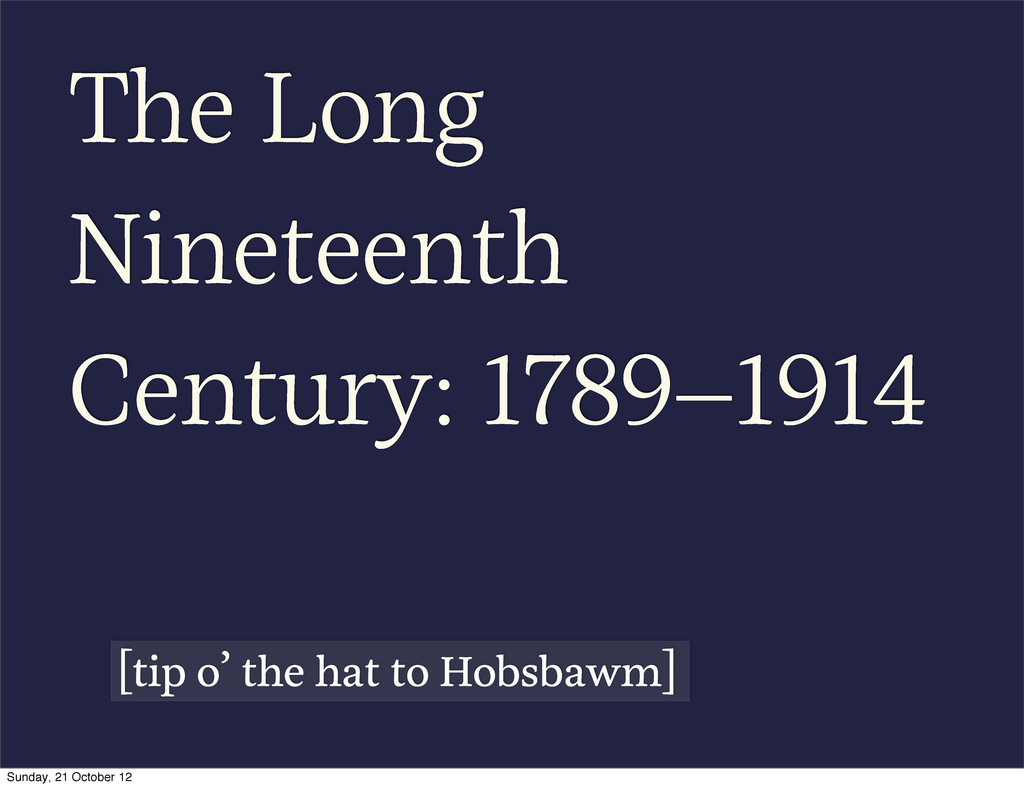 The Long Nineteenth Century: 1789–1914 [tip o' ...