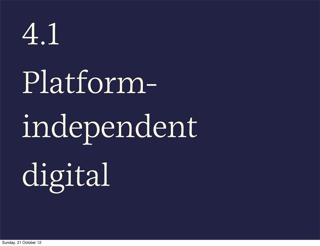 4.1 Platform- independent digital Sunday, 21 Oc...