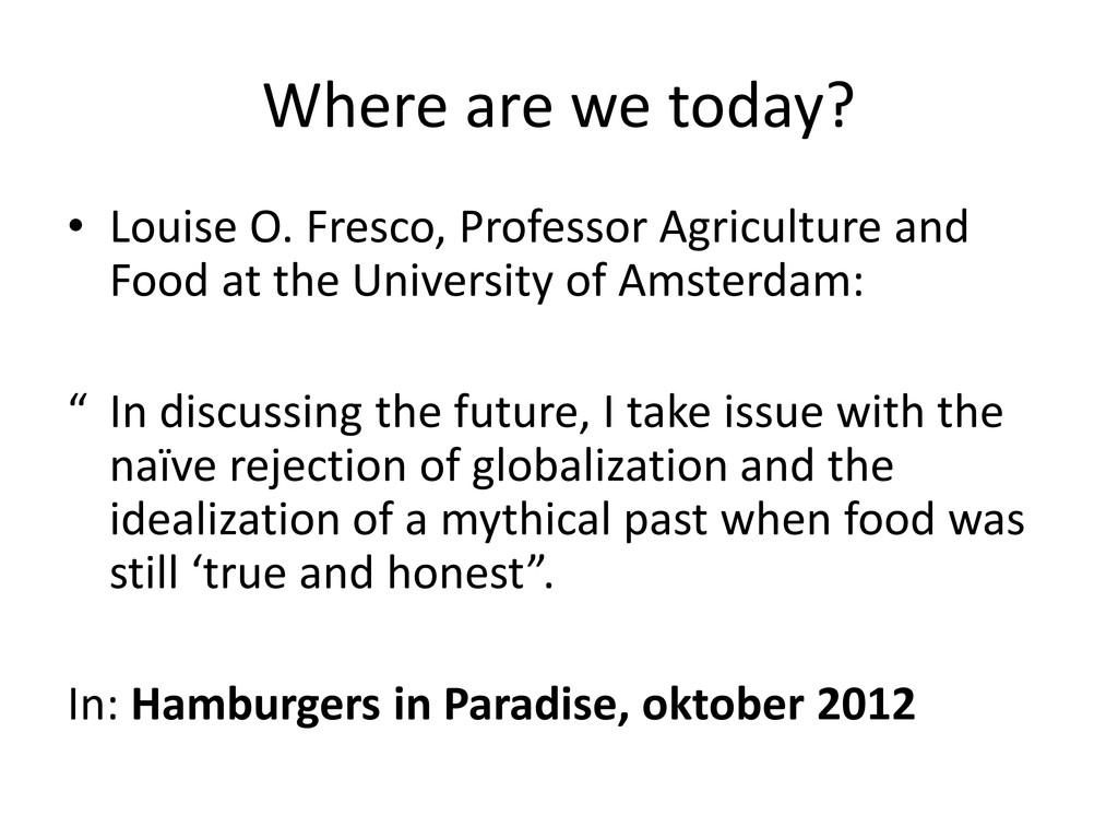 Where are we today? • Louise O. Fresco, Profess...