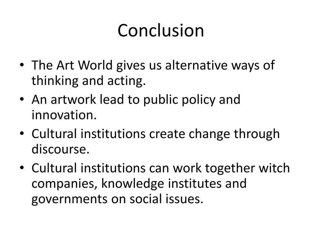 Conclusion • The Art World gives us alternative...