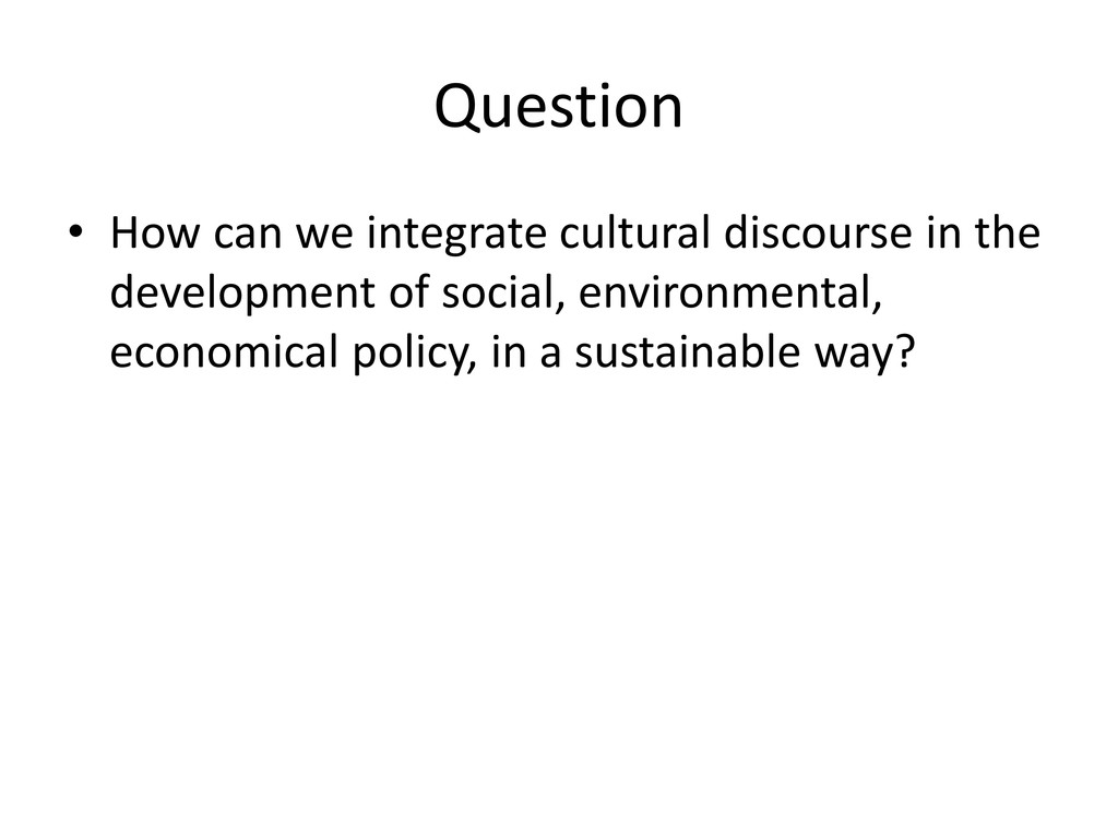 Question • How can we integrate cultural discou...
