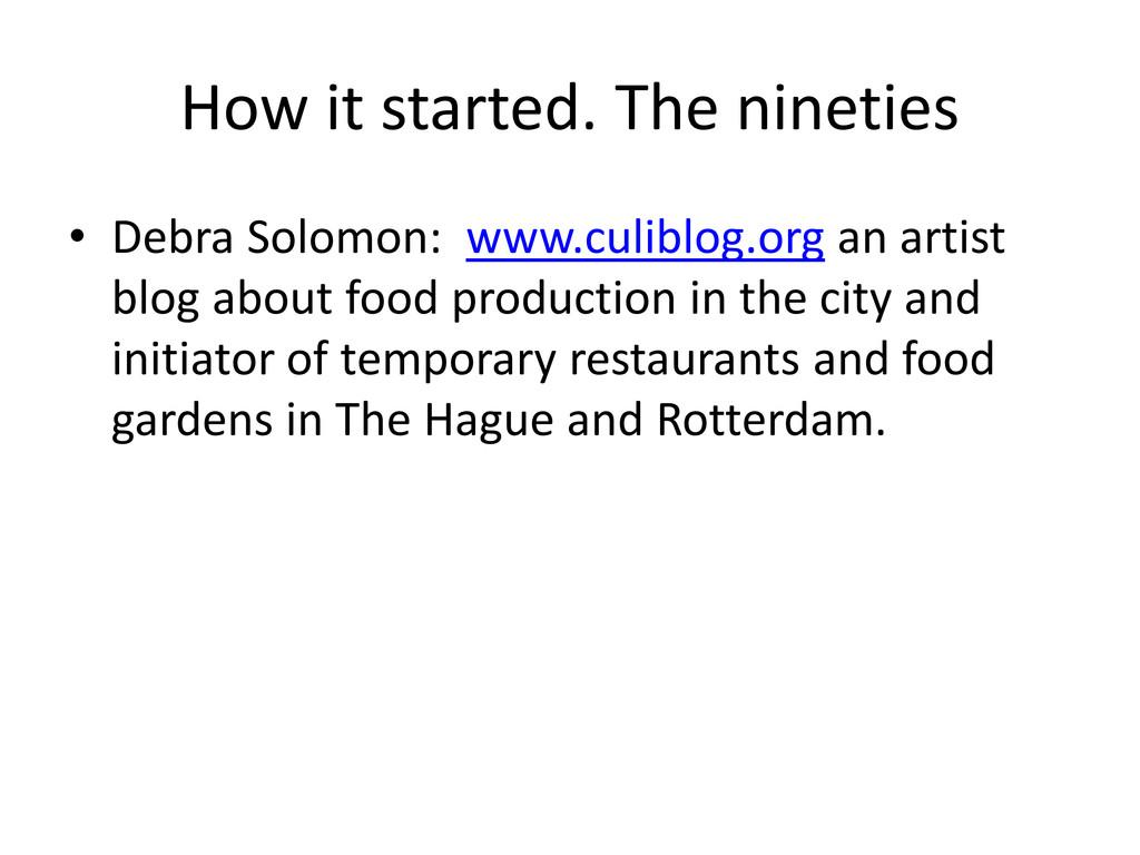 How it started. The nineties • Debra Solomon: w...