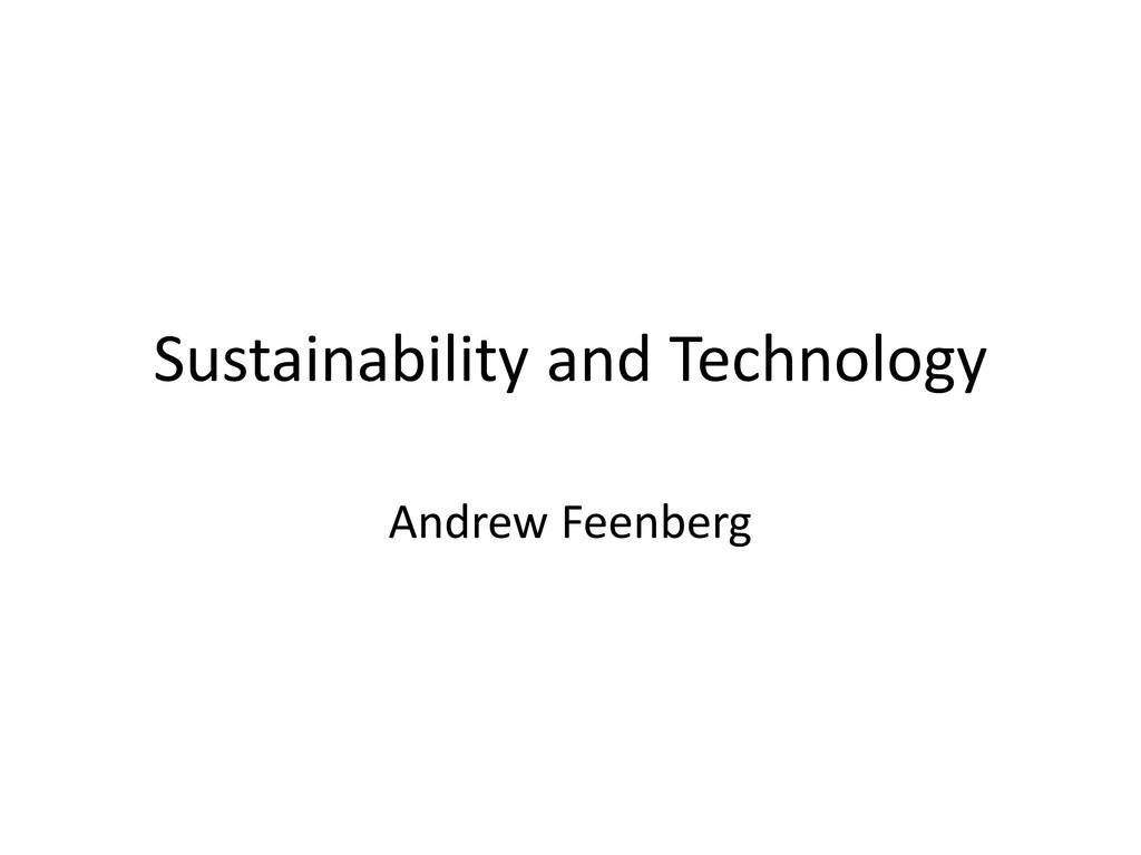 Sustainability and Technology Andrew Feenberg