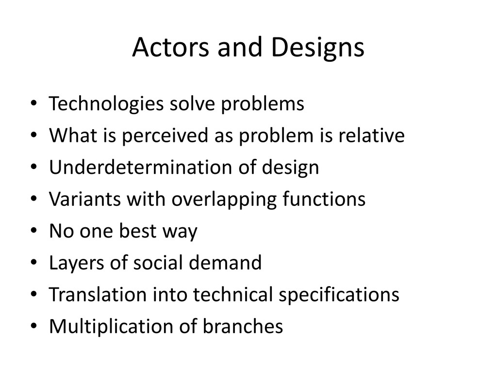 Actors and Designs • Technologies solve problem...