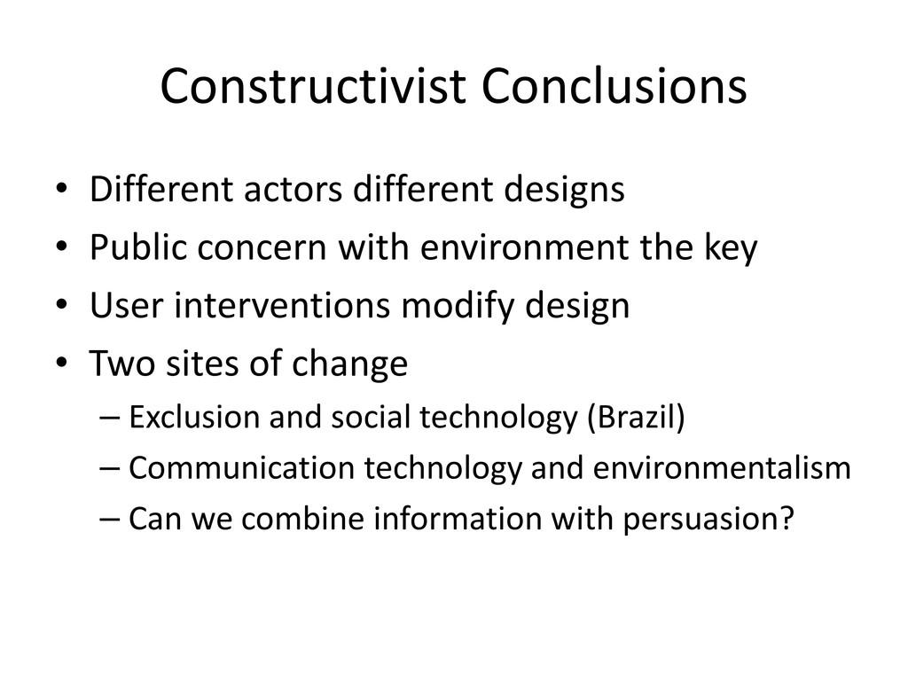 Constructivist Conclusions • Different actors d...