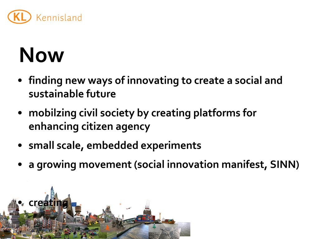 Now • finding new ways of innovating to create ...