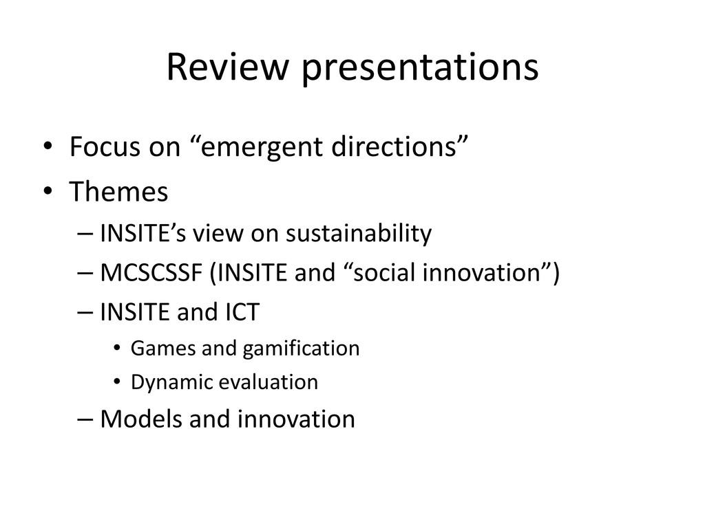 "Review presentations • Focus on ""emergent direc..."