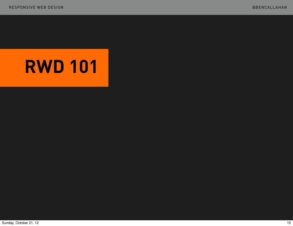 @BENCALLAHAN RWD 101 RESPONSIVE WEB DESIGN 15 S...