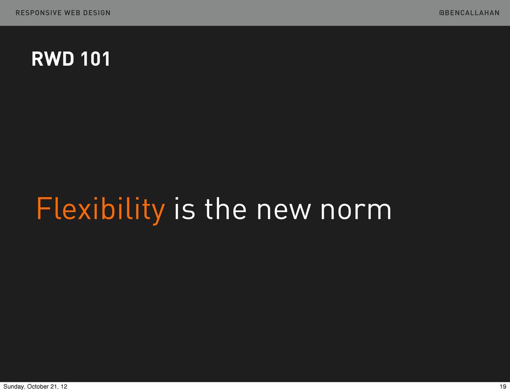 @BENCALLAHAN RESPONSIVE WEB DESIGN Flexibility ...