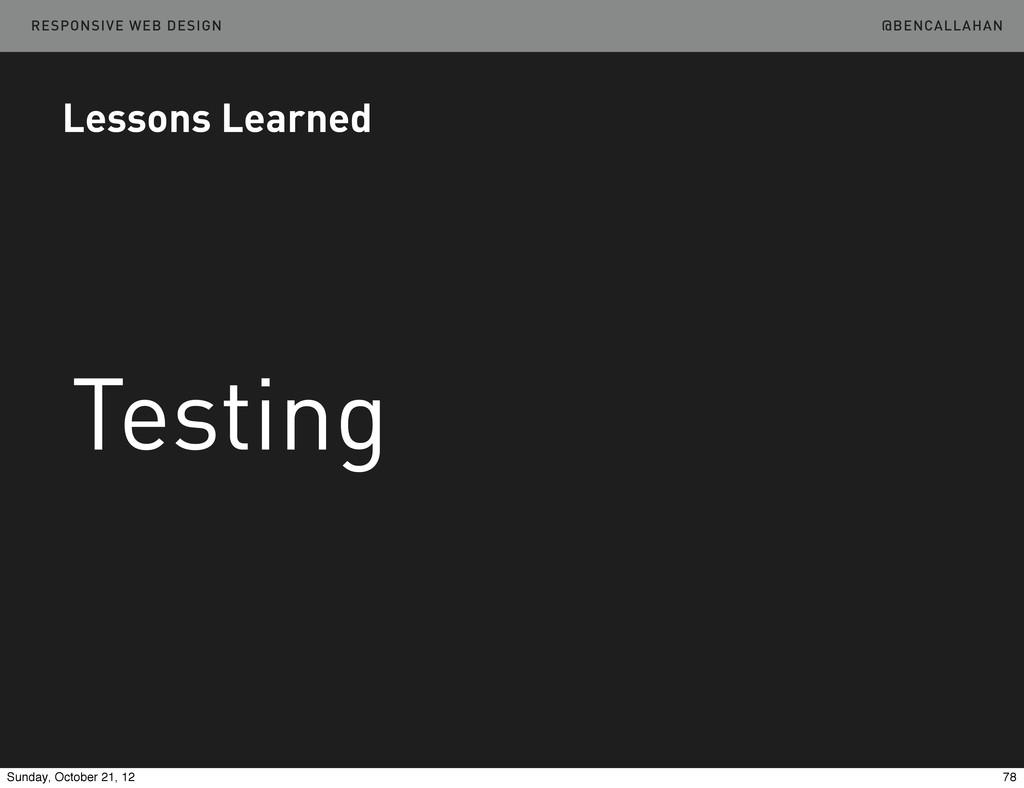 @BENCALLAHAN RESPONSIVE WEB DESIGN Testing Less...