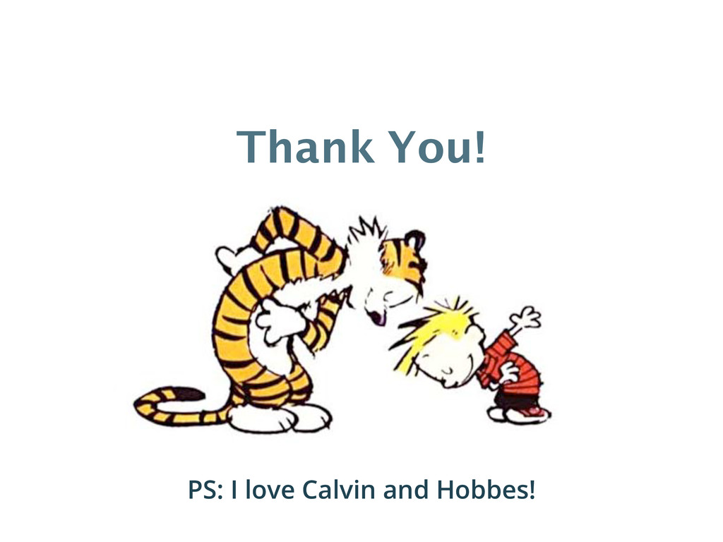 Thank You! PS: I love Calvin and Hobbes!