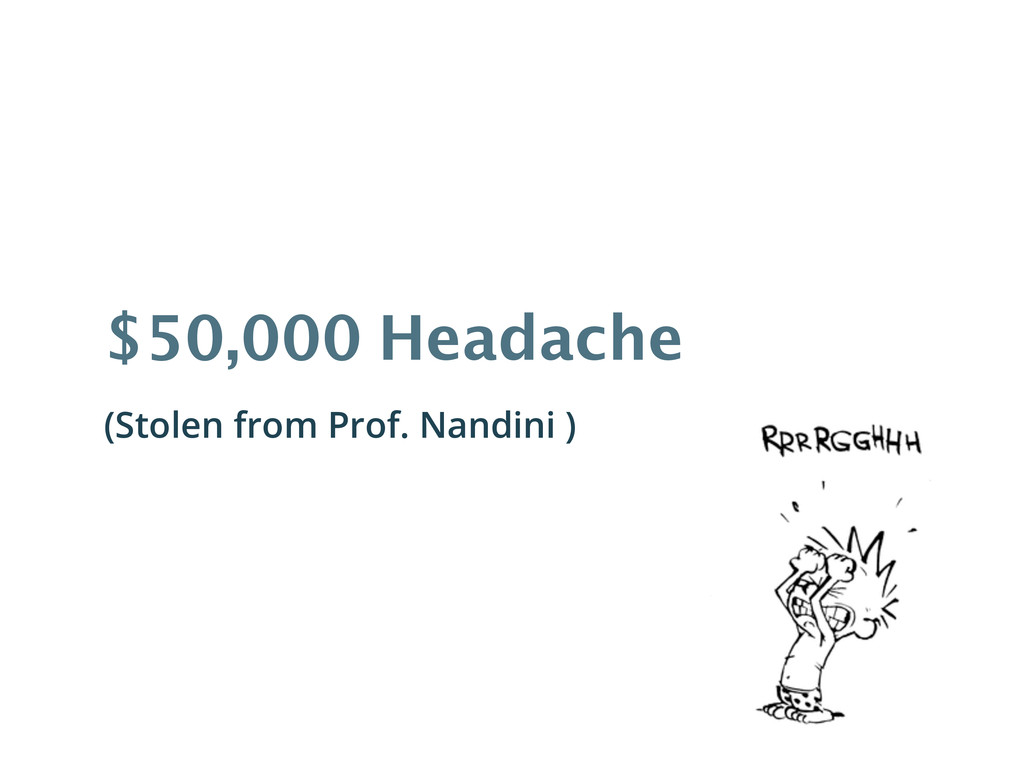 $50,000 Headache (Stolen from Prof. Nandini )