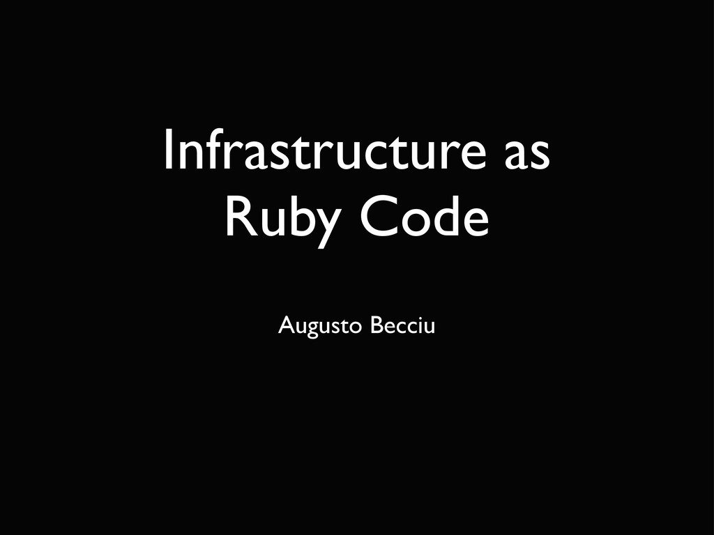 Infrastructure as Ruby Code Augusto Becciu