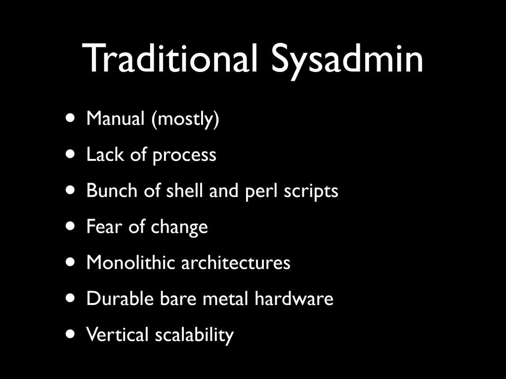 Traditional Sysadmin • Manual (mostly) • Lack o...