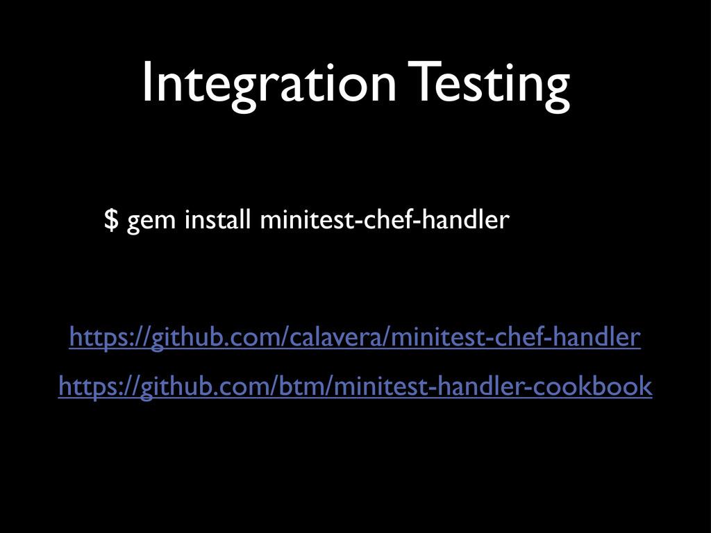 Integration Testing $ gem install minitest-chef...