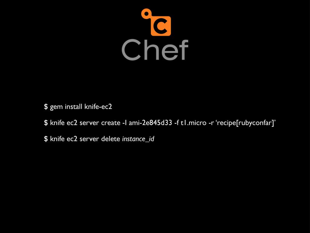 $ gem install knife-ec2 $ knife ec2 server crea...