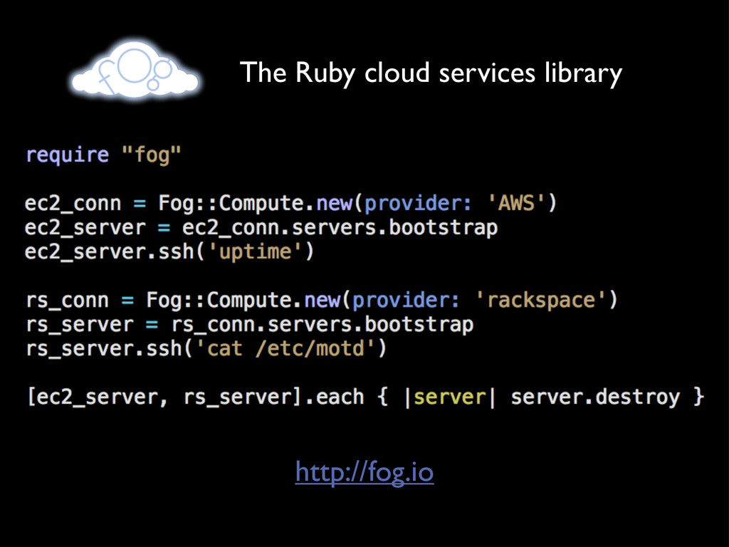 The Ruby cloud services library http://fog.io