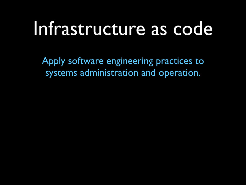 Infrastructure as code Apply software engineeri...