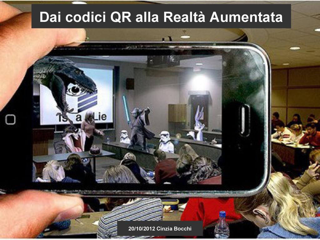 Dai codici QR alla Realtà Aumentata 20/10/2012 ...