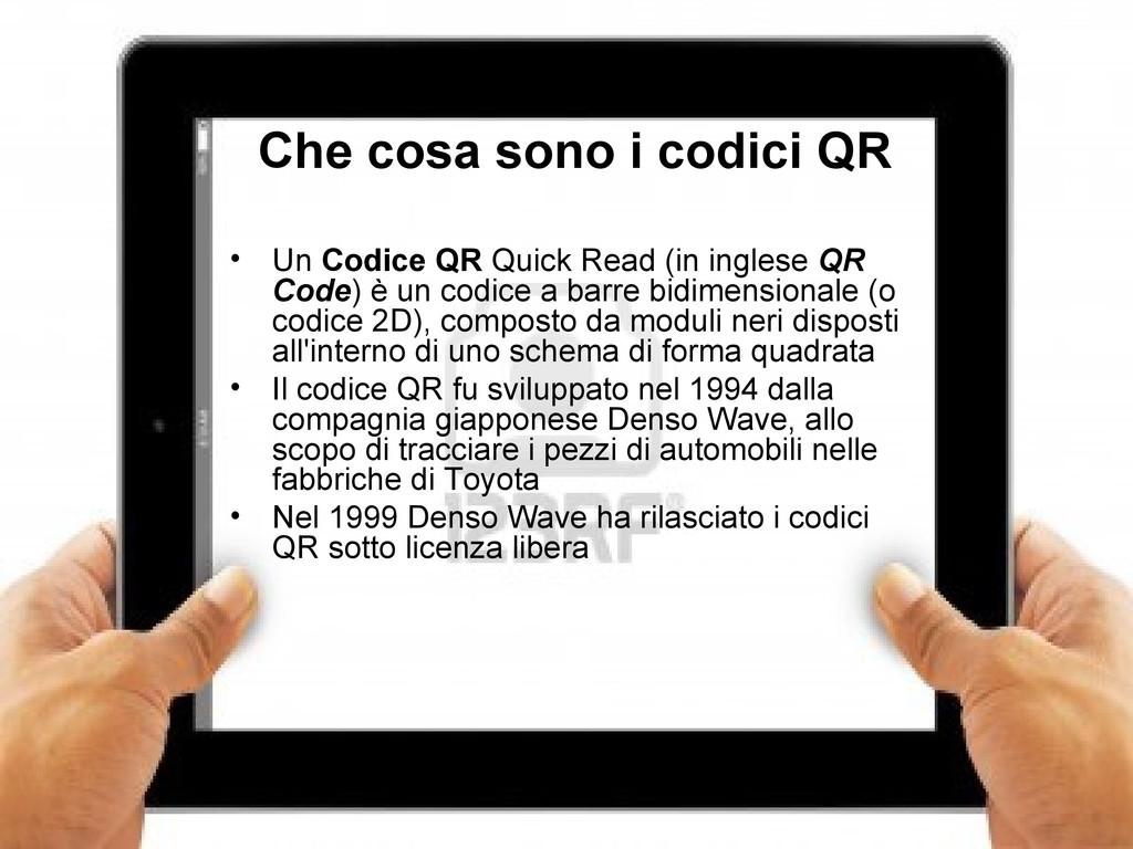 2 Che cosa sono i codici QR • Un Codice QR Quic...
