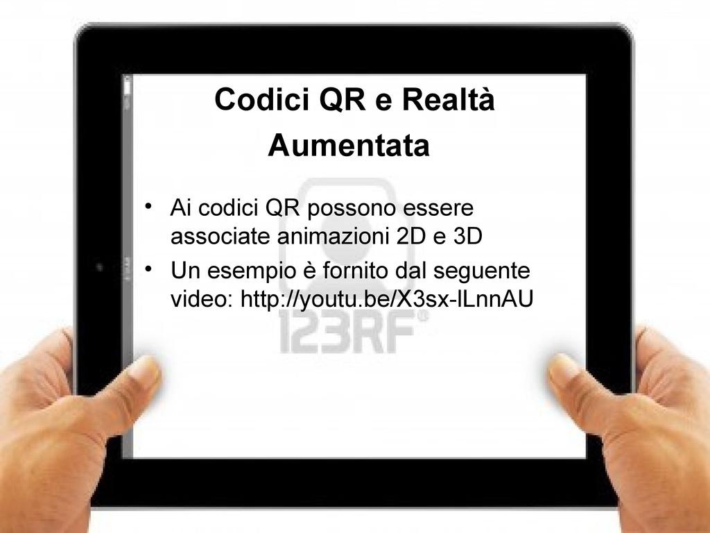 16 Codici QR e Realtà Aumentata • Ai codici QR ...