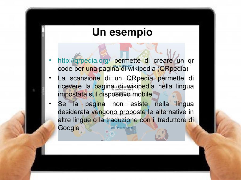 5 Un esempio • http://qrpedia.org/ permette di ...