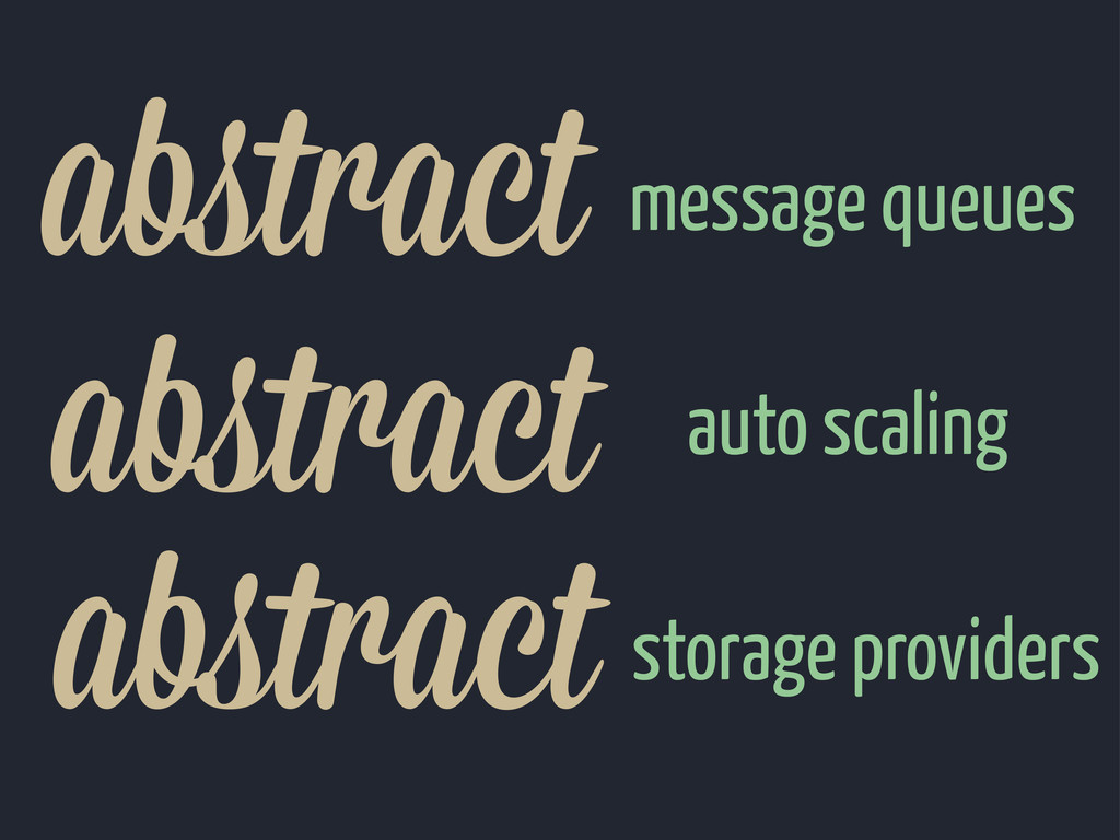 abstract message queues abstract storage provider...