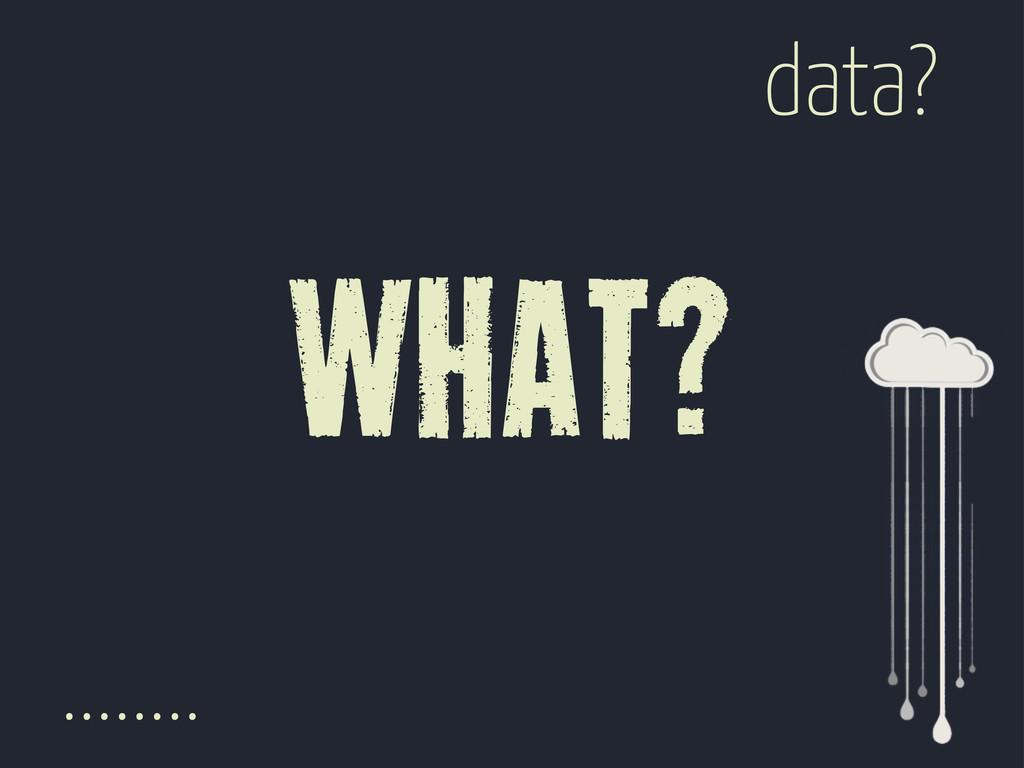 data? what? ........