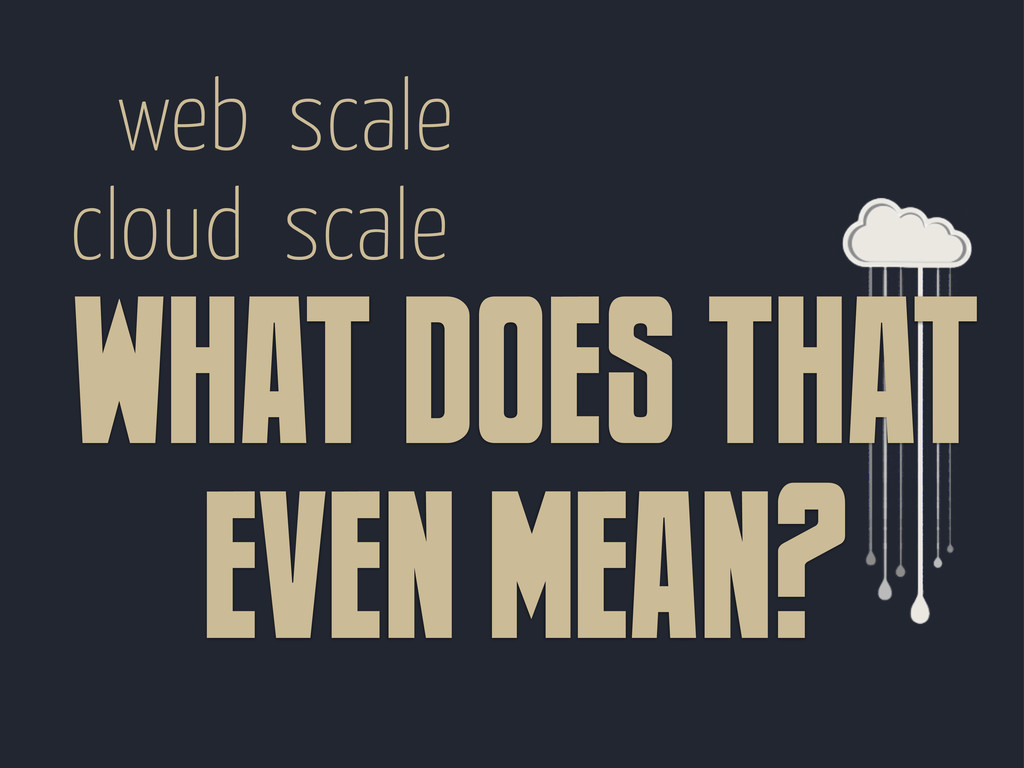 web scale cloud scale what does that even mean?