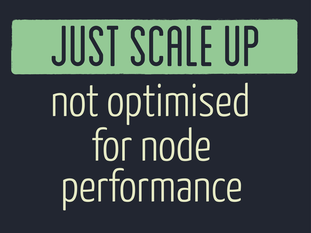 Just scale Up not optimised performance for node