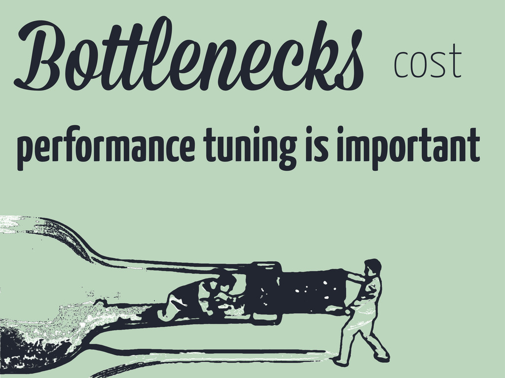 Bo leneck cost performance tuning is important