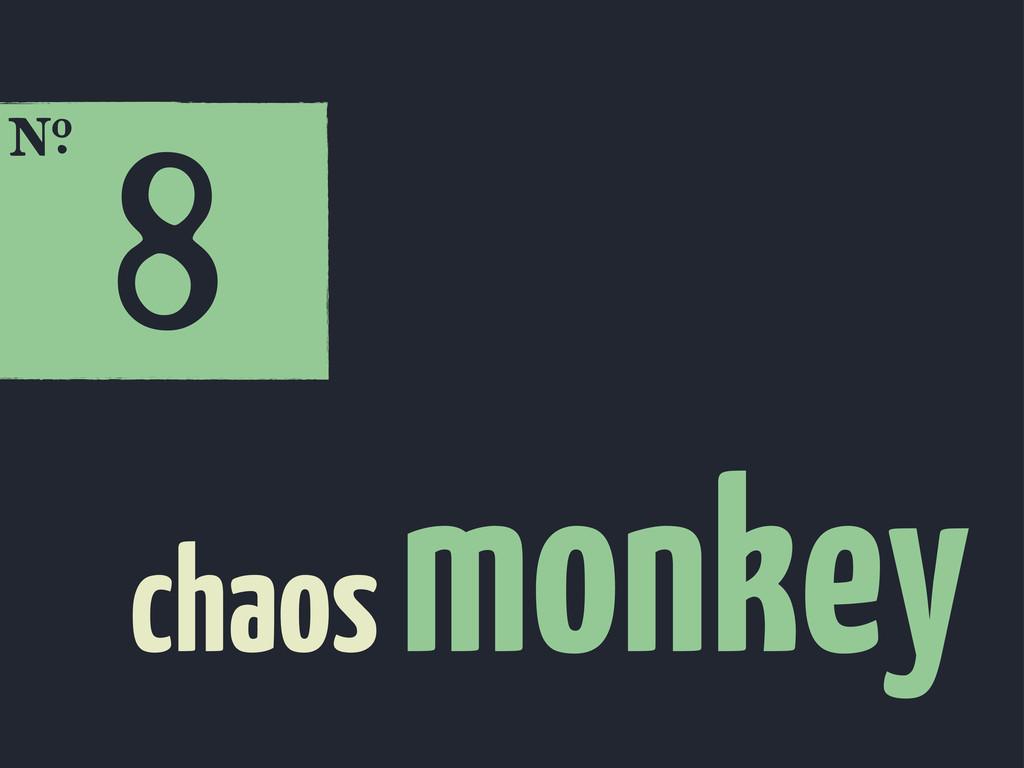 8 E chaos monkey