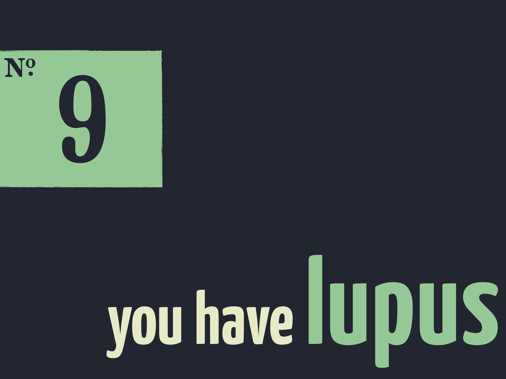 9 E you have lupus