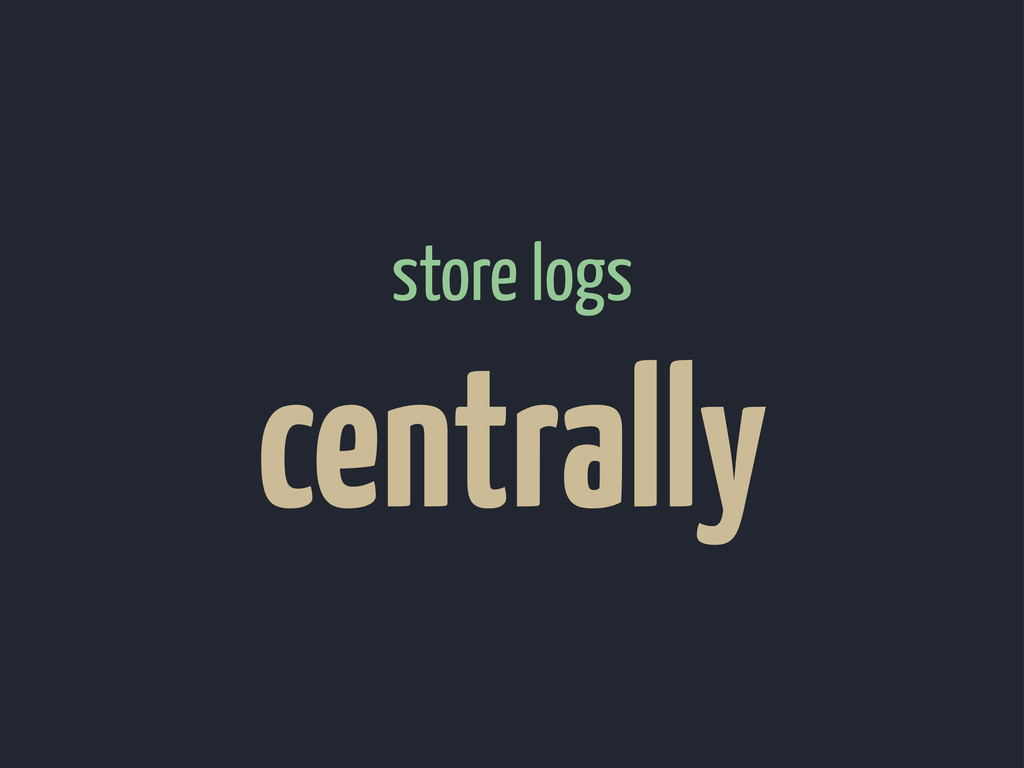 centrally store logs