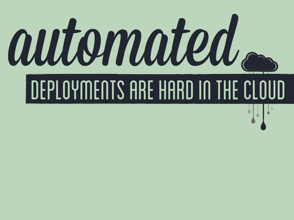 automated deployments are hard in the cloud