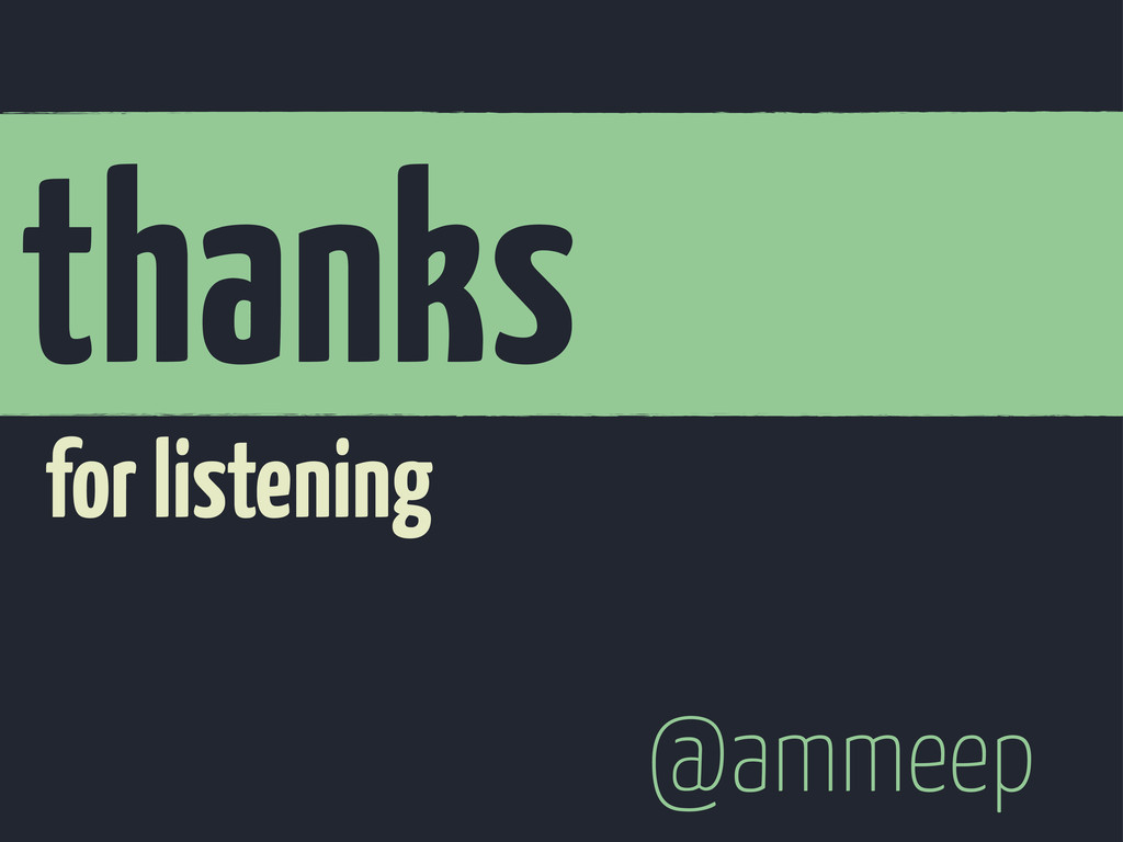 for listening thanks @ammeep