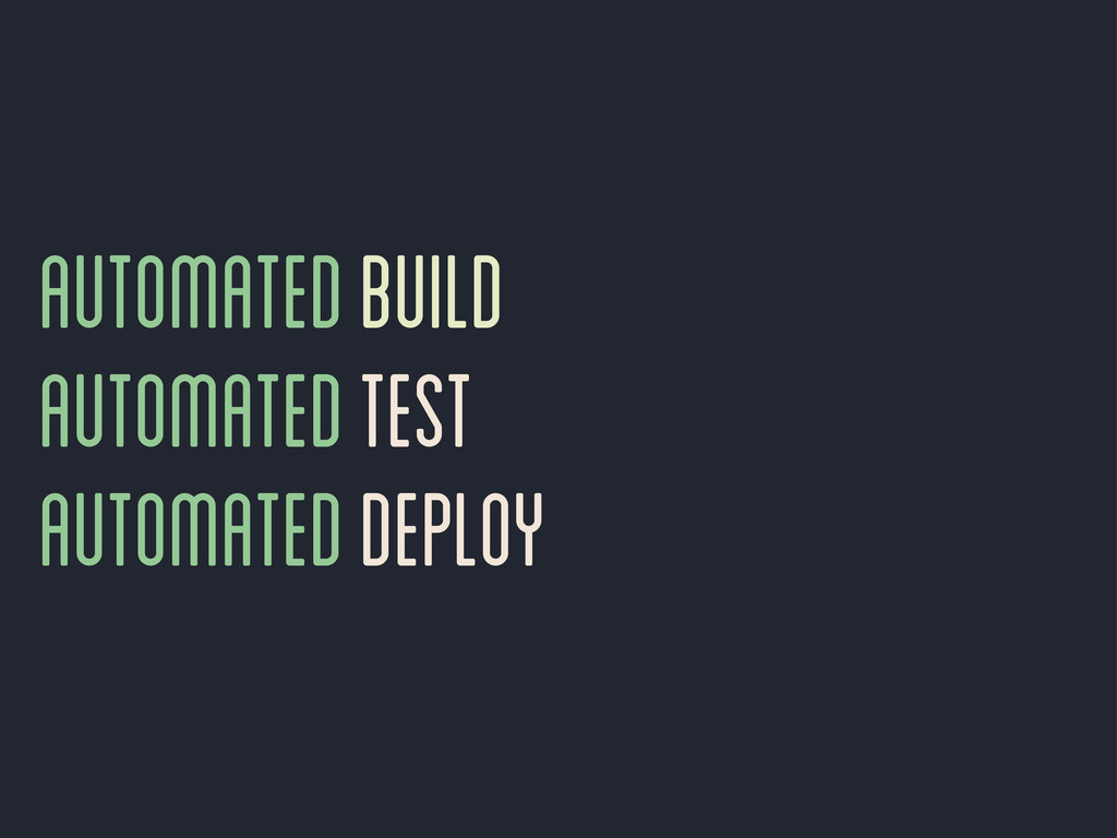 automated build automated test automated deploy