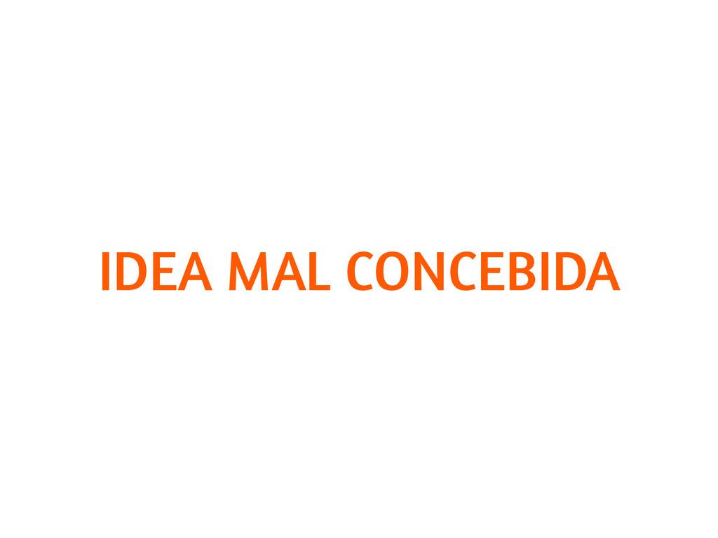 IDEA MAL CONCEBIDA