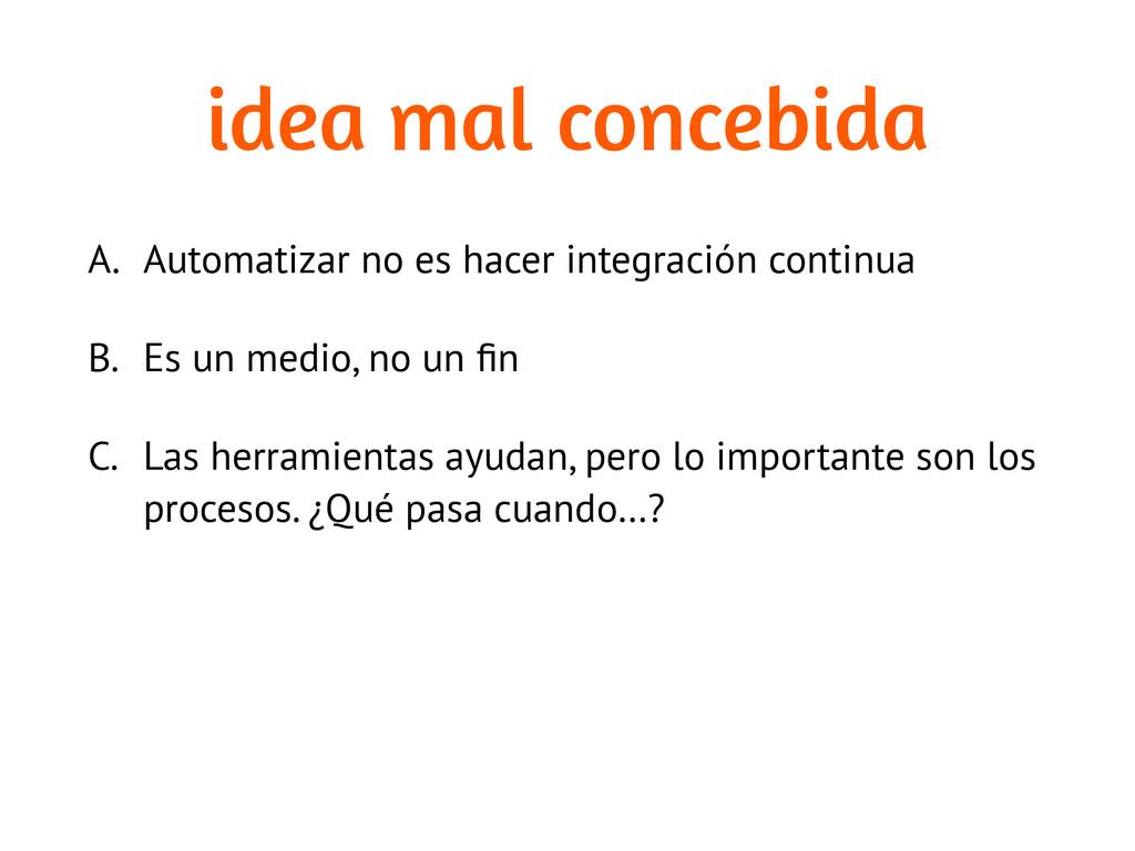 idea mal concebida A. Automatizar no es hacer i...