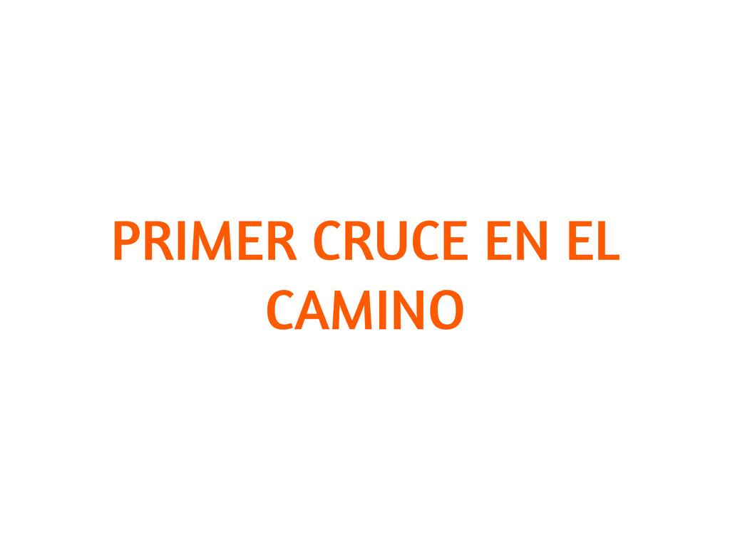 PRIMER CRUCE EN EL CAMINO