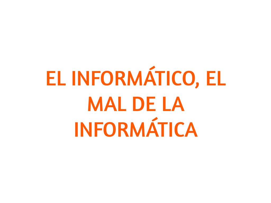 EL INFORMÁTICO, EL MAL DE LA INFORMÁTICA