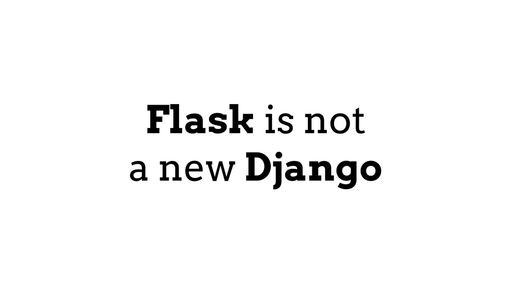 Flask is not a new Django