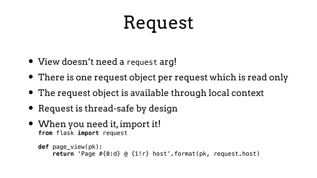 Request • View doesn't need a request arg! • Th...