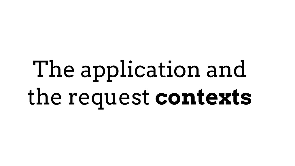 The application and the request contexts