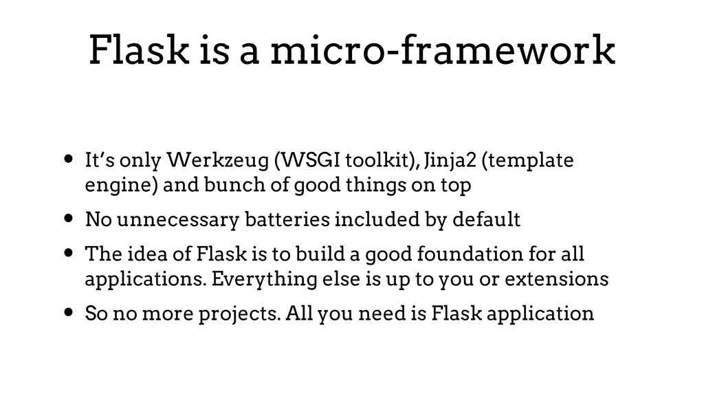 Flask is a micro-framework • It's only Werkzeug...