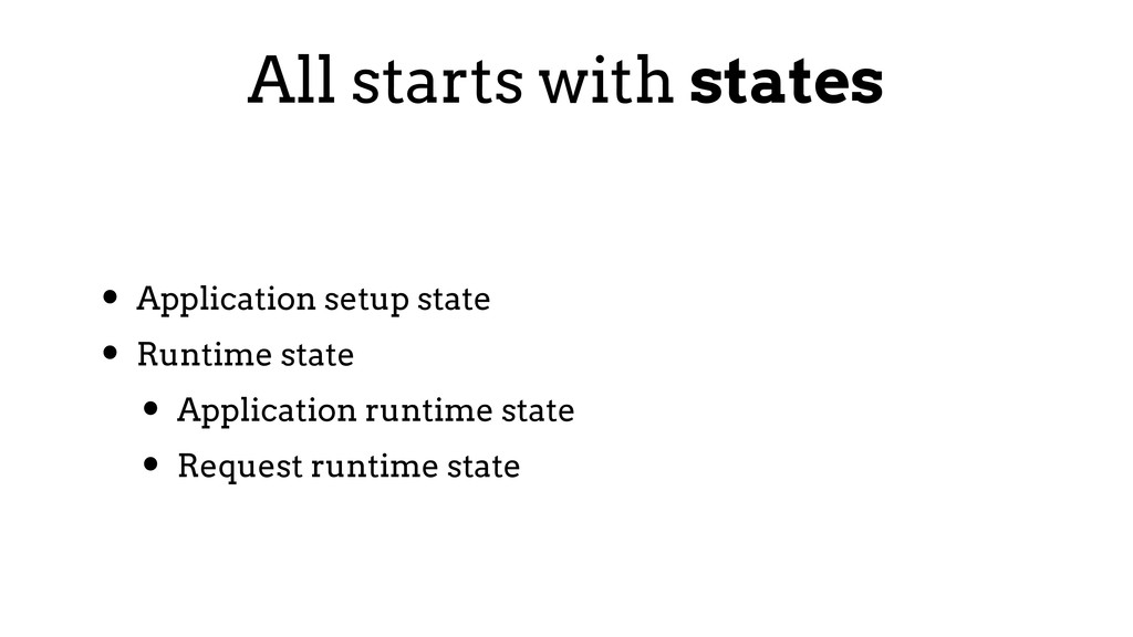 All starts with states • Application setup stat...